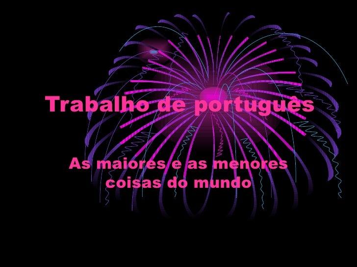 Trabalho de português As maiores e as menores     coisas do mundo
