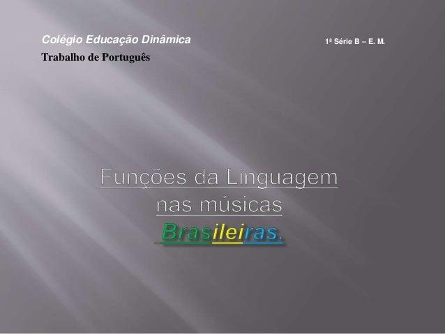 Colégio Educação Dinâmica 1ª Série B – E. M. Trabalho de Português
