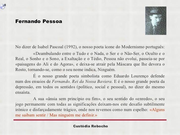 Fernando Pessoa  <ul><li>No dizer de Isabel Pascoal (1992), o nosso poeta ícone do Modernismo português:  </li></ul><ul><l...