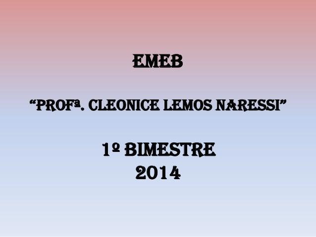 "EMEB ""PROFª. CLEONICE LEMOS NARESSI"" 1º Bimestre 2014"