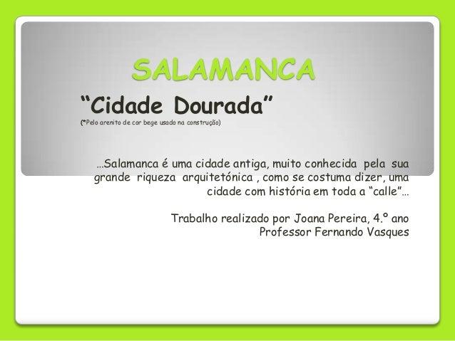 """SALAMANCA""""Cidade Dourada""""(*Pelo arenito de cor bege usado na construção)    …Salamanca é uma cidade antiga, muito conhecid..."""