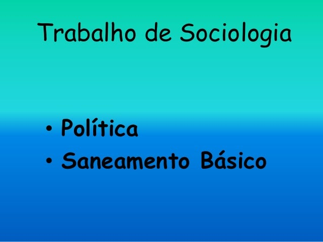 Trabalho de Sociologia • Política • Saneamento Básico