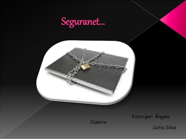 Seguranet… Feito por: Ângela Caseiro Catia Silva