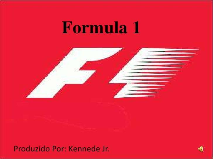 Formula 1<br />Produzido Por: Kennede Jr.<br />