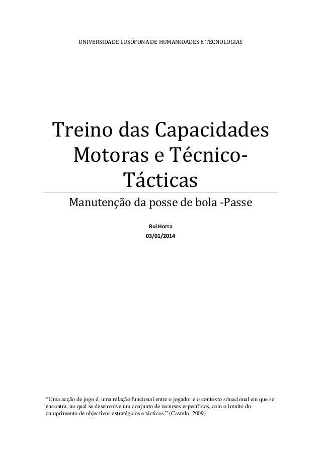 UNIVERSIDADE LUSÓFONA DE HUMANIDADES E TÉCNOLOGIAS  Treino das Capacidades Motoras e TécnicoTácticas Manutenção da posse d...