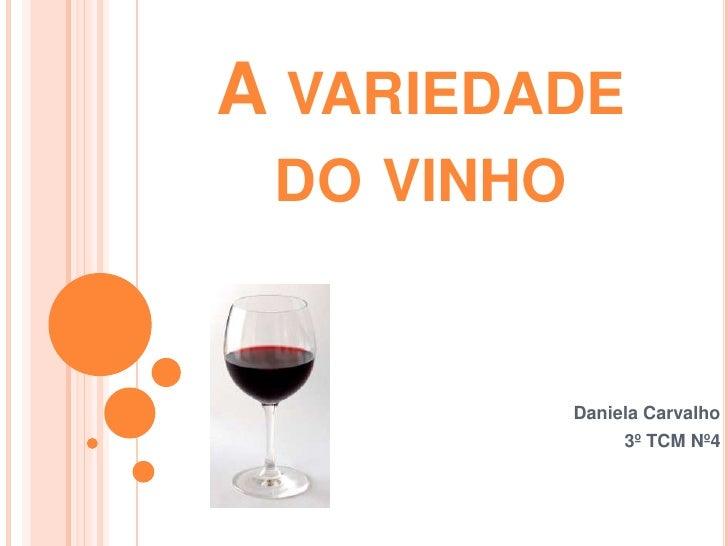 A variedade do vinho<br />Daniela Carvalho <br />3º TCM Nº4 <br />