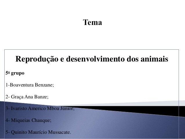 Reprodução e desenvolvimento dos animais 5o grupo 1-Boaventura Benzane; 2- Graça Ana Banze; 3- Ivaristo Americo Mboa Júnio...