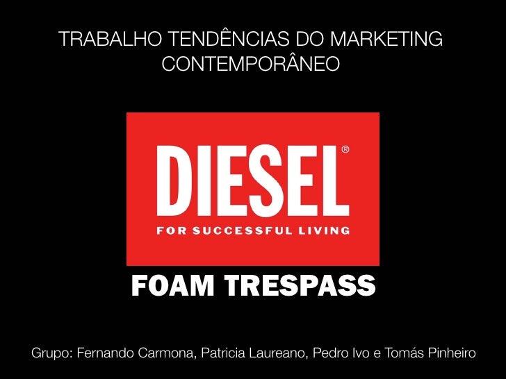 TRABALHO TENDÊNCIAS DO MARKETING             CONTEMPORÂNEO                    FOAM TRESPASS Grupo: Fernando Carmona, Patri...