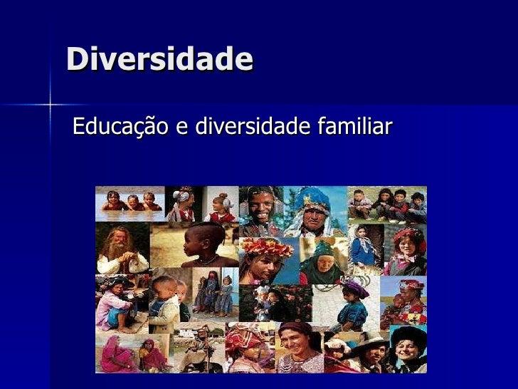 Diversidade Educação e diversidade familiar