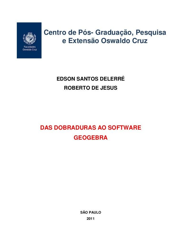 Centro de Pós- Graduação, Pesquisa     e Extensão Oswaldo Cruz    EDSON SANTOS DELERRÉ      ROBERTO DE JESUSDAS DOBRADURAS...