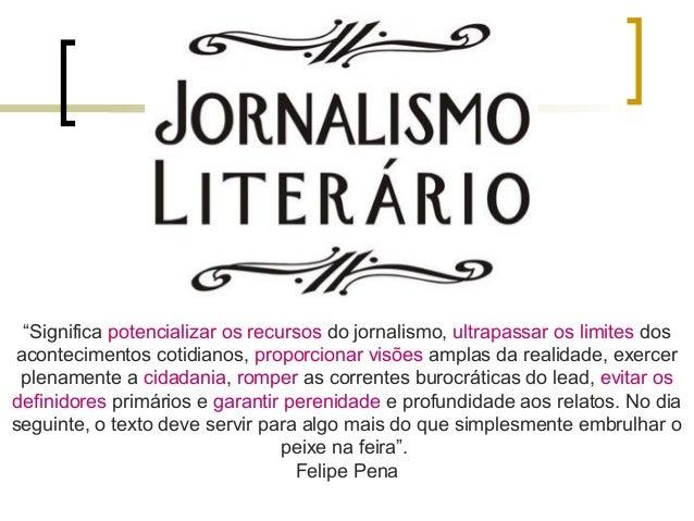 """""""Significa potencializar os recursos do jornalismo, ultrapassar os limites dos acontecimentos cotidianos, proporcionar vis..."""