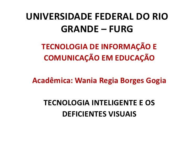 UNIVERSIDADE FEDERAL DO RIO GRANDE – FURG<br />TECNOLOGIA DE INFORMAÇÃO E <br />COMUNICAÇÃO EM EDUCAÇÃO<br />Acadêmica: Wa...