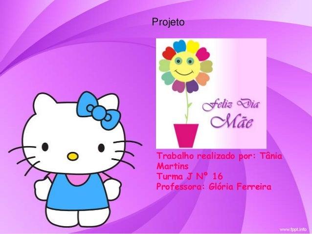 Trabalho realizado por: TâniaMartinsTurma J Nº 16Professora: Glória FerreiraProjeto