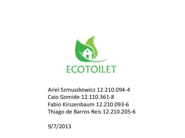 Ariel Szmuszkowicz 12.210.094-4 Caio Gomide 12.110.361-8 Fabio Kirszenbaum 12.210.093-6 Thiago de Barros Reis 12.210.205-6...
