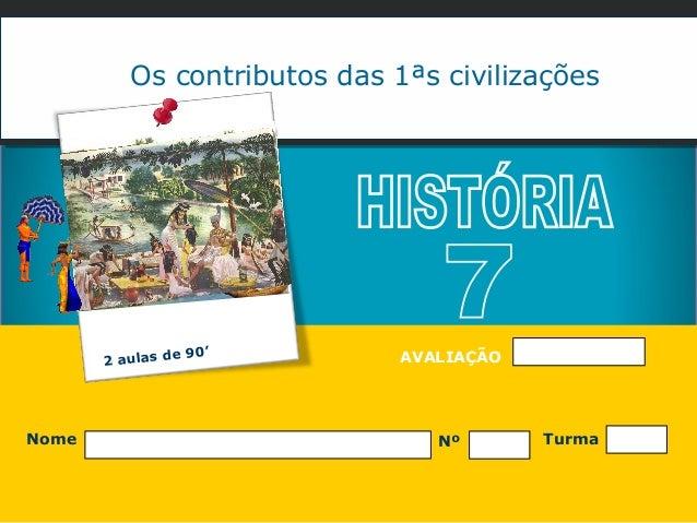 Os contributos das 1ªs civilizações                 e 90 '       2 aulas d               AVALIAÇÃONome                    ...