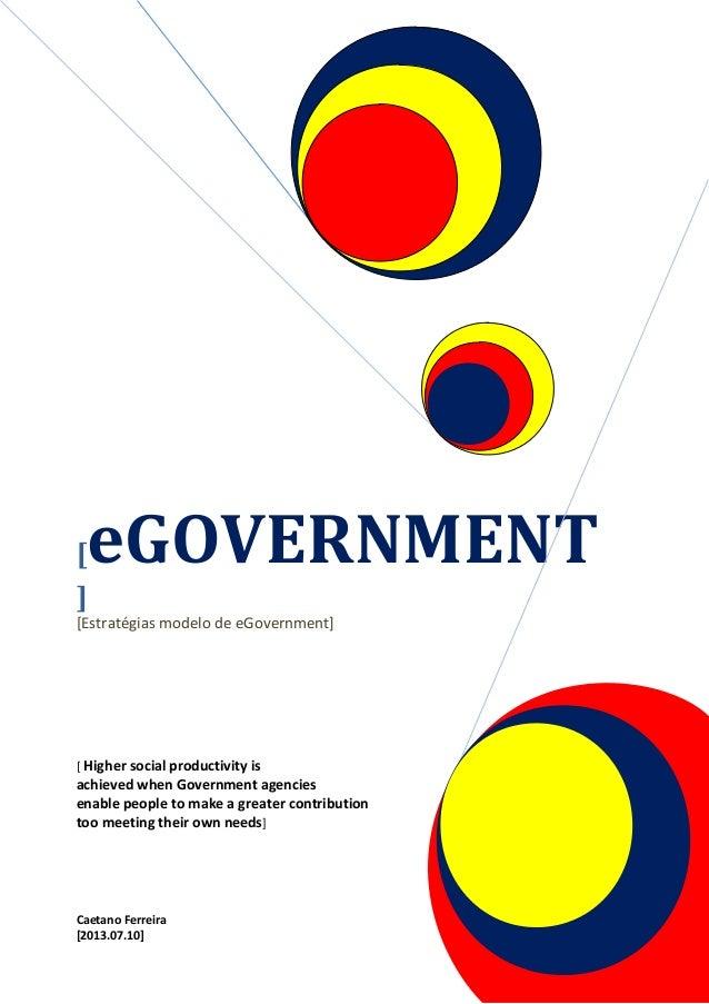 [eGOVERNMENT ] [Estratégias modelo de eGovernment] [ Higher social productivity is achieved when Government agencies enabl...