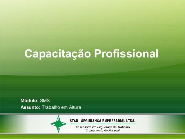 TRABALHO EM ALTURA  Capacitação Profissional  Capacitação Profissional  Módulo: SMS Assunto: Trabalho em Altura