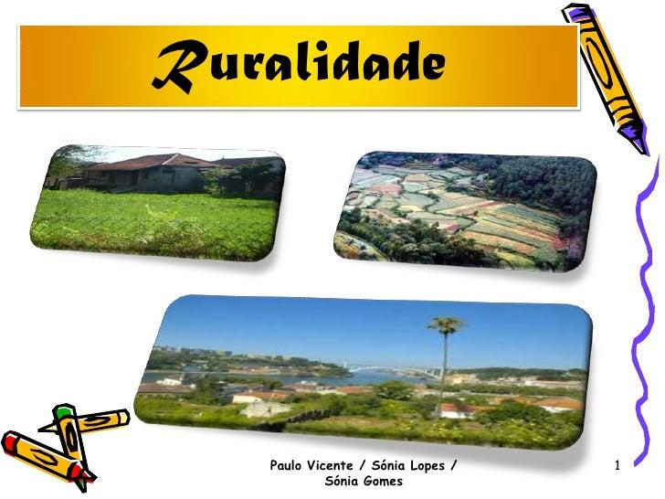 Ruralidade<br />Paulo Vicente / Sónia Lopes / Sónia Gomes<br />1<br />