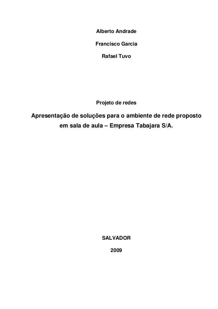 Alberto Andrade                     Francisco Garcia                       Rafael Tuvo                     Projeto de rede...