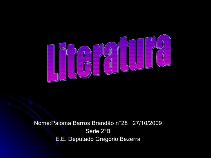 Nome:Paloma Barros Brandão n°28  27/10/2009 Serie 2°B E.E. Deputado Gregório Bezerra Literatura