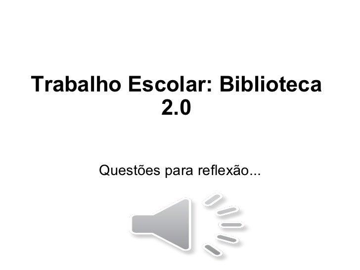 Trabalho Escolar: Biblioteca 2.0 Questões para reflexão...