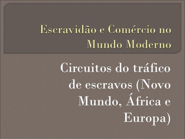 Circuitos do tráfico de escravos (Novo Mundo, África e Europa)