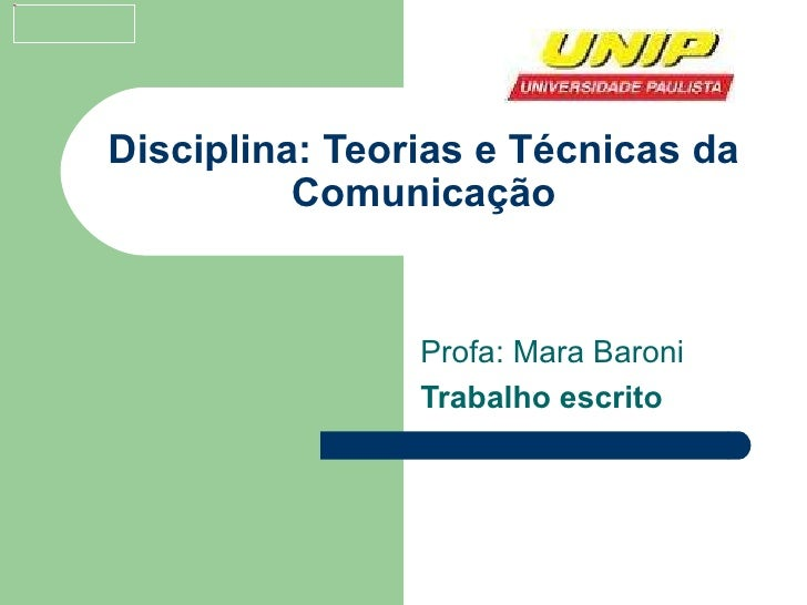 Disciplina: Teorias e Técnicas da Comunicação Profa: Mara Baroni Trabalho escrito
