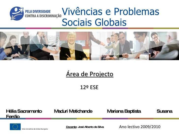 Vivências e Problemas Sociais Globais Hélia Sacramento  Maduri Metichande  Mariana Baptista  Susana Ferrão Docente : José ...