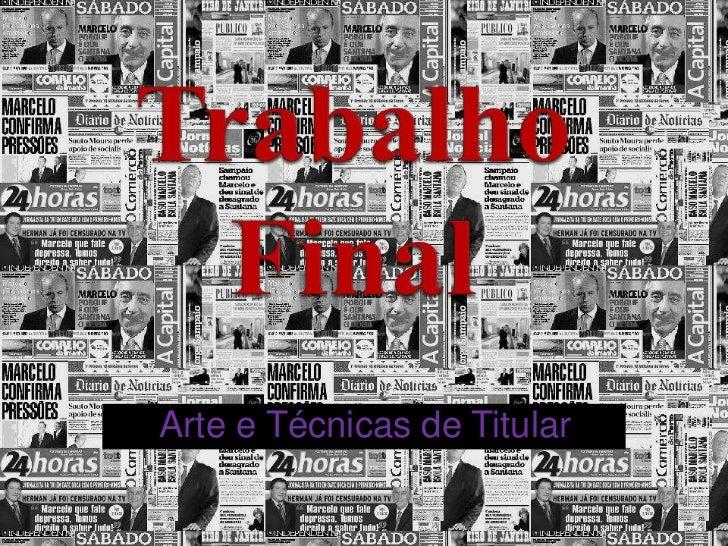 Trabalho Final<br />  Arte e Técnicas de Titular<br />