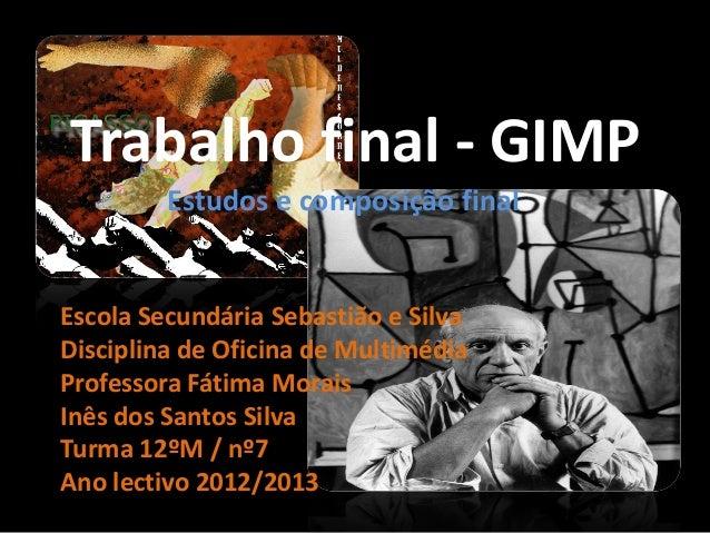 Trabalho final - GIMPEstudos e composição finalEscola Secundária Sebastião e SilvaDisciplina de Oficina de MultimédiaProfe...
