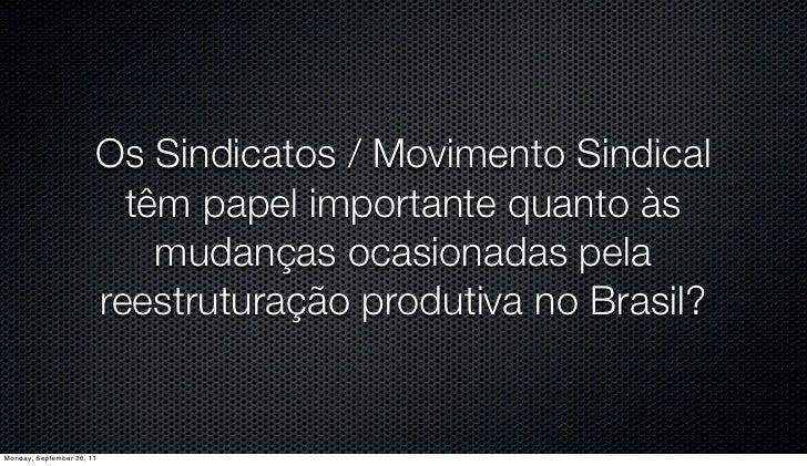 Os Sindicatos / Movimento Sindical                         têm papel importante quanto às                           mudanç...