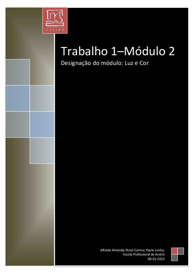 Trabalho 1–Módulo 2Designação do módulo: Luz e Cor             Alfredo Almeida; Nuno Carmo; Paulo cunha.                  ...