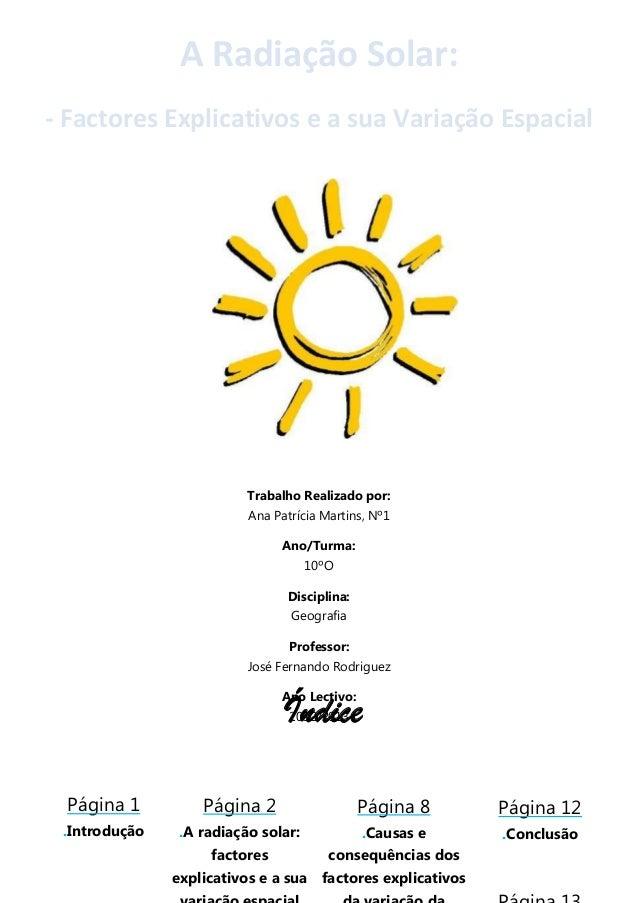 A Radiação Solar: - Factores Explicativos e a sua Variação Espacial  Trabalho Realizado por: Ana Patrícia Martins, Nº1 Ano...