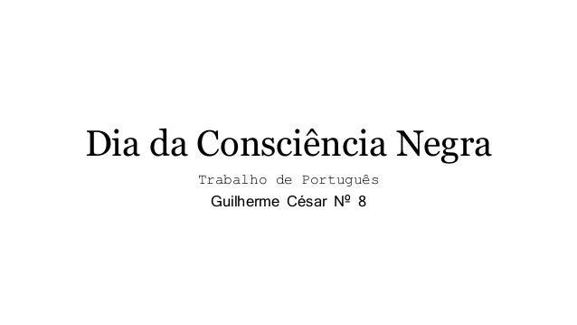 Dia da Consciência Negra  Trabalho de Português  Guilherme César Nº 8