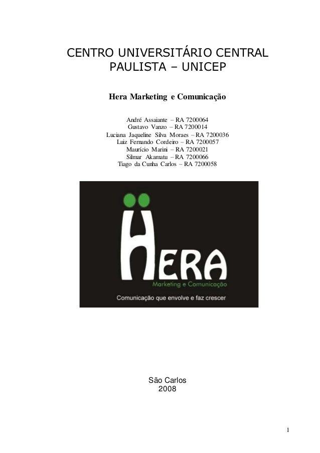 1 CENTRO UNIVERSITÁRIO CENTRAL PAULISTA – UNICEP Hera Marketing e Comunicação André Assaiante – RA 7200064 Gustavo Vanzo –...