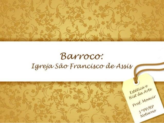 A Igreja São Francisco de Assis          • Situada em Ouro Preto (MG), a Igreja          construída no século XVIII é um e...