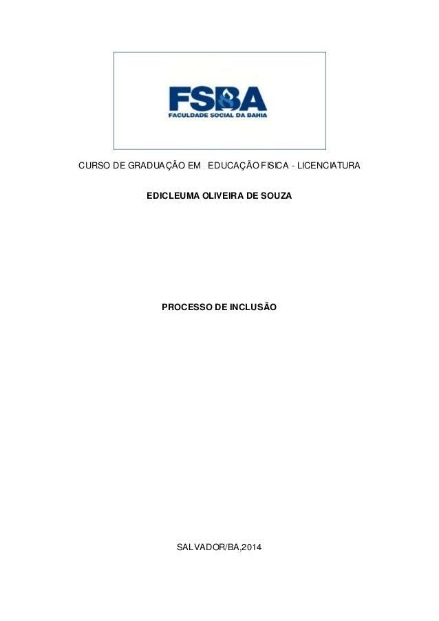 CURSO DE GRADUAÇÃO EM EDUCAÇÃO FISICA - LICENCIATURA EDICLEUMA OLIVEIRA DE SOUZA PROCESSO DE INCLUSÃO SALVADOR/BA,2014