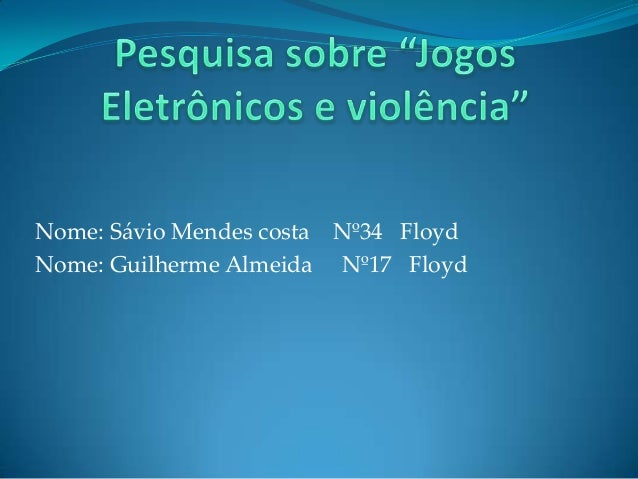 Nome: Sávio Mendes costa Nº34 Floyd Nome: Guilherme Almeida Nº17 Floyd