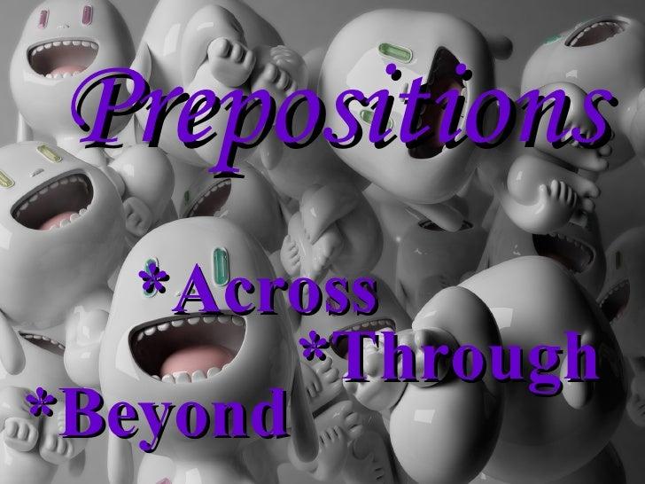 Prepositions *Through *Beyond *Across