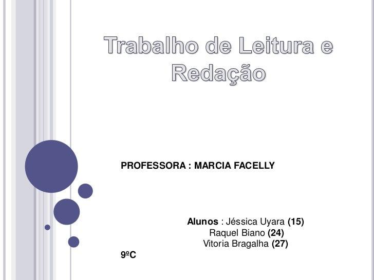PROFESSORA : MARCIA FACELLY           Alunos : Jéssica Uyara (15)               Raquel Biano (24)              Vitoria Bra...