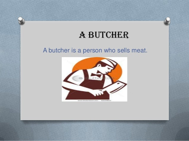 A butcherA butcher is a person who sells meat.