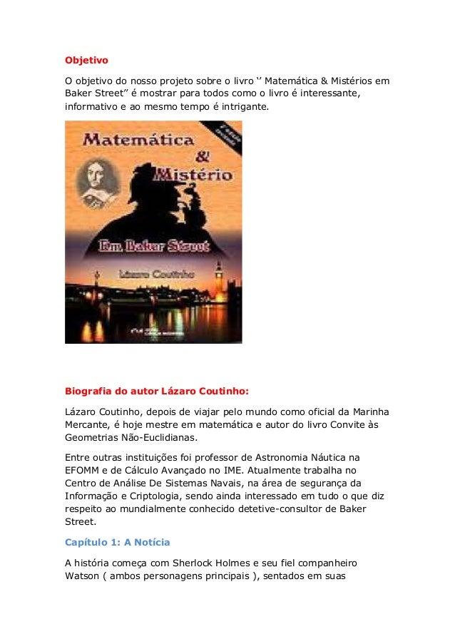 """Objetivo O objetivo do nosso projeto sobre o livro """""""" Matemática & Mistérios em Baker Street"""""""" é mostrar para todos como o..."""
