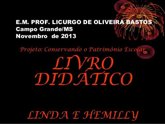 E.M. PROF. LICURGO DE OLIVEIRA BASTOS Campo Grande/MS Novembro de 2013 Projeto: Conservando o Patrimônio Escolar  LIVRO DI...