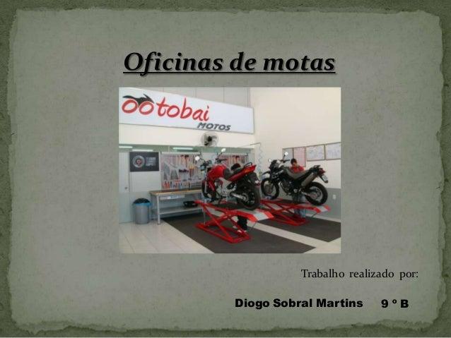 Oficinas de motasTrabalho realizado por:Diogo Sobral Martins 9 º B