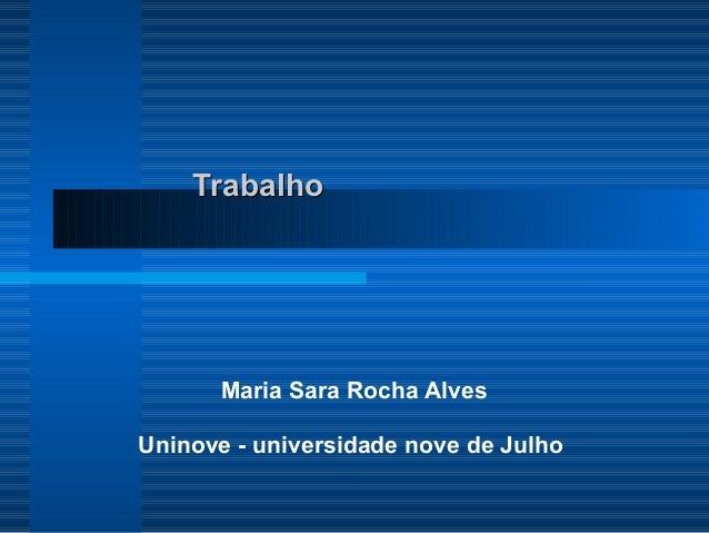 TrabalhoTrabalho Maria Sara Rocha Alves Uninove - universidade nove de Julho
