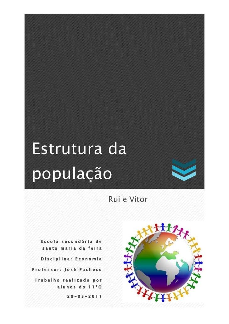 Estrutura dapopulação                          Rui e Vítor  Escola secundária de   santa maria da feira  Disciplina: Econo...