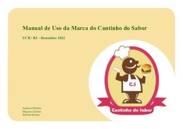 Manual de Uso da Marca do Cantinho do SaborUCB / RJ - Dezembro 2012Andresa MartinsMayara CardosoSabrina Mouza