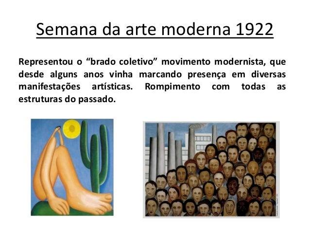 """Semana da arte moderna 1922 Representou o """"brado coletivo"""" movimento modernista, que desde alguns anos vinha marcando pres..."""