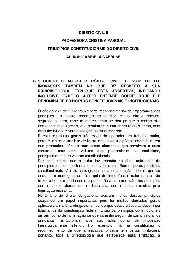 DIREITO CIVIL II  PROFESSORA CRISTINA PASQUAL  PRINCÍPIOS CONSTITUCIONAIS DO DIREITO CIVIL  ALUNA: GABRIELA CAFRUNE  1) SE...