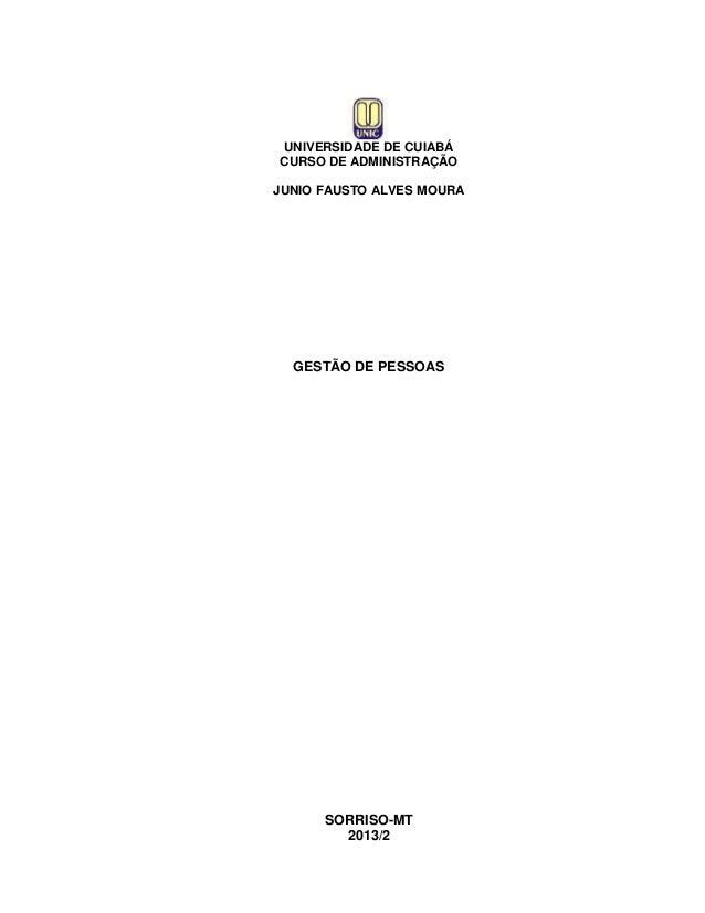 UNIVERSIDADE DE CUIABÁ CURSO DE ADMINISTRAÇÃO JUNIO FAUSTO ALVES MOURA  GESTÃO DE PESSOAS  SORRISO-MT 2013/2